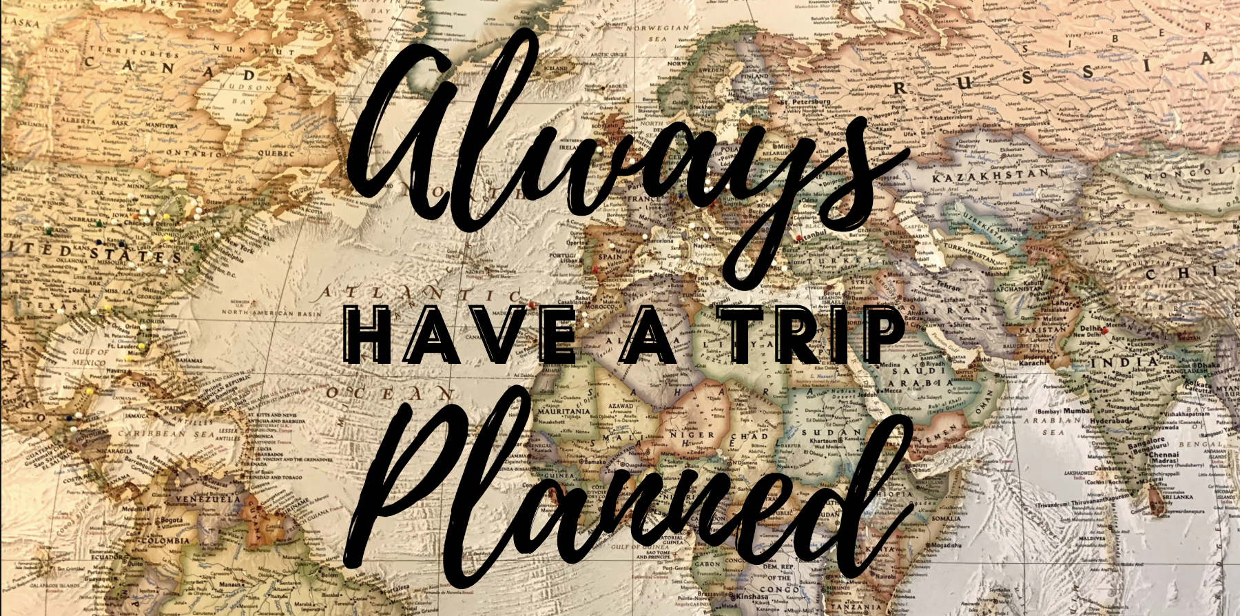 Always Have A Trip Planned